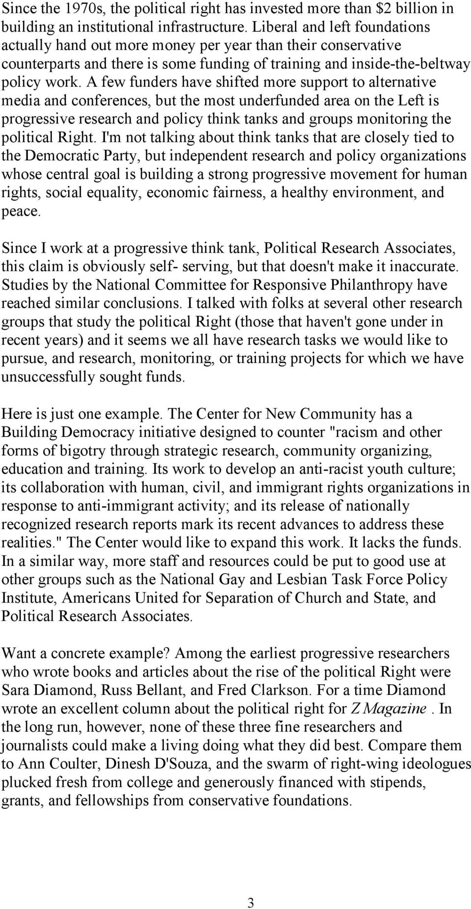A few funders have shifted more support to alternative media and conferences, but the most underfunded area on the Left is progressive research and policy think tanks and groups monitoring the