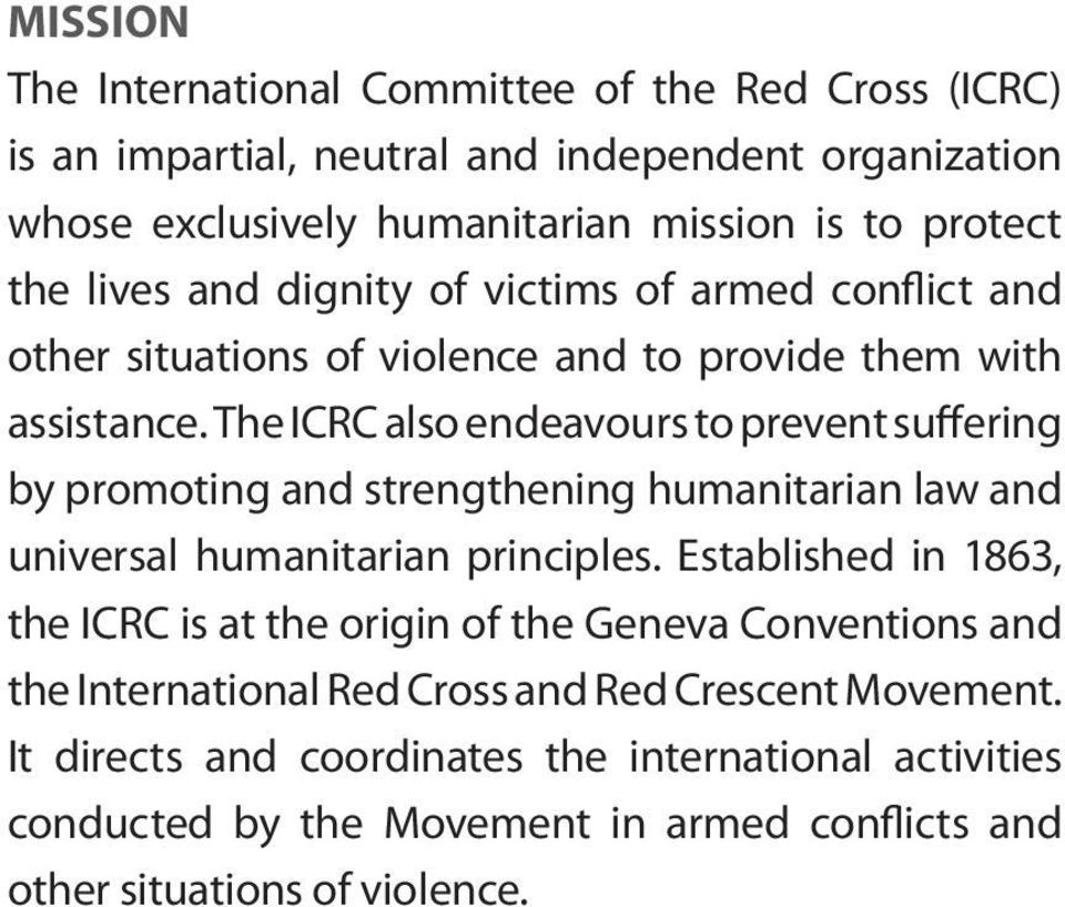 The ICRC also endeavours to prevent suffering by promoting and strengthening humanitarian law and universal humanitarian principles.