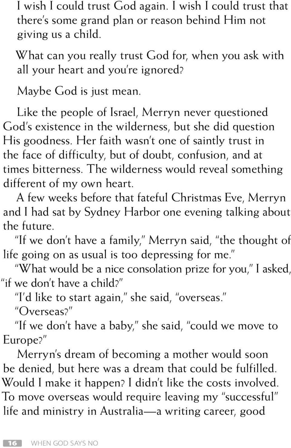 Like the people of Israel, Merryn never questioned God s existence in the wilderness, but she did question His goodness.