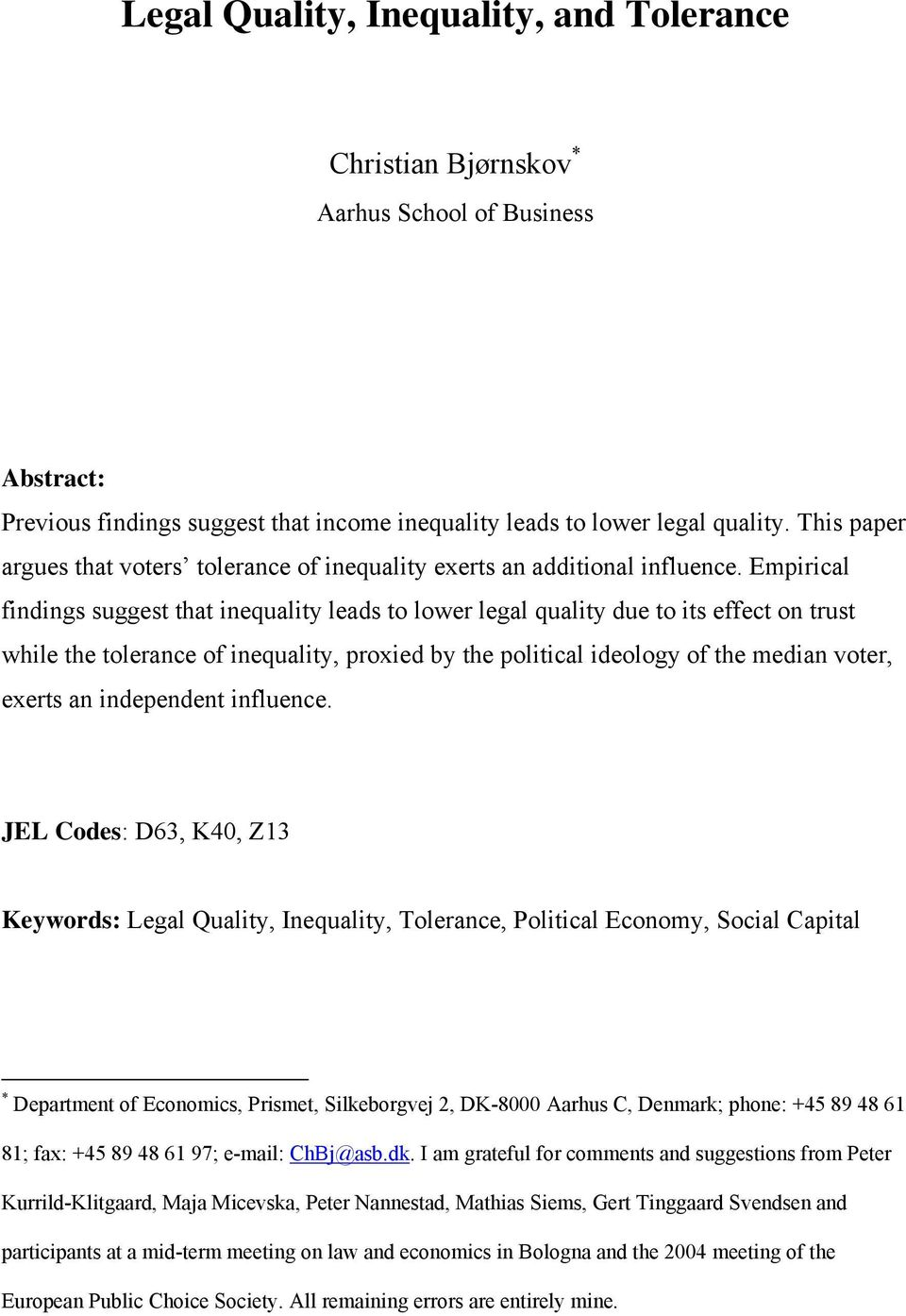 Empirical findings suggest that inequality leads to lower legal quality due to its effect on trust while the tolerance of inequality, proxied by the political ideology of the median voter, exerts an