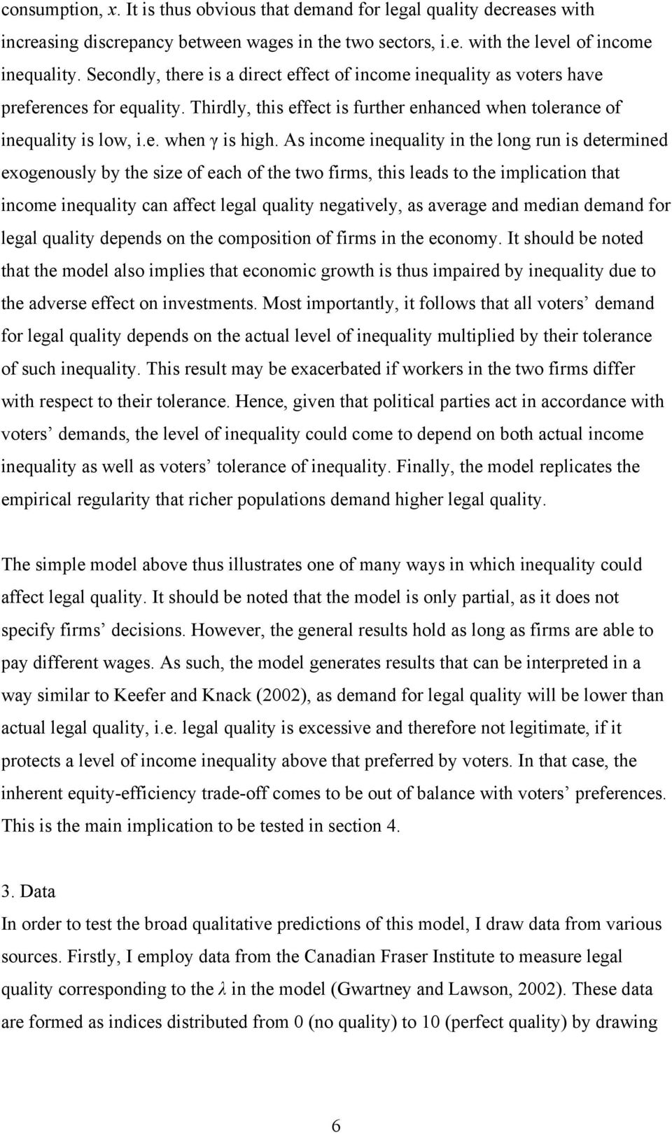 As income inequality in the long run is determined exogenously by the size of each of the two firms, this leads to the implication that income inequality can affect legal quality negatively, as