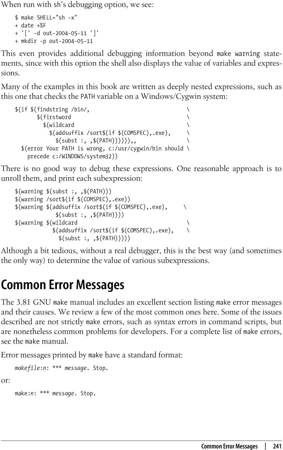 Many of the examples in this book are written as deeply nested expressions, such as this one that checks the PATH variable on a Windows/Cygwin system: $(if $(findstring /bin/, \ $(firstword \