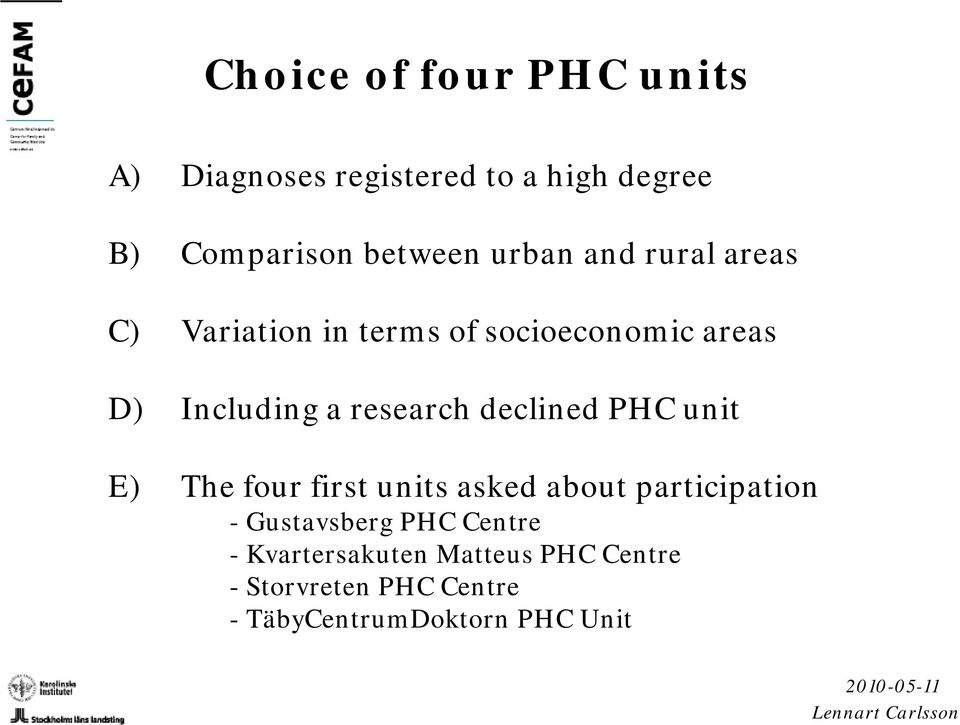 declined PHC unit E) The four first units asked about participation - Gustavsberg PHC