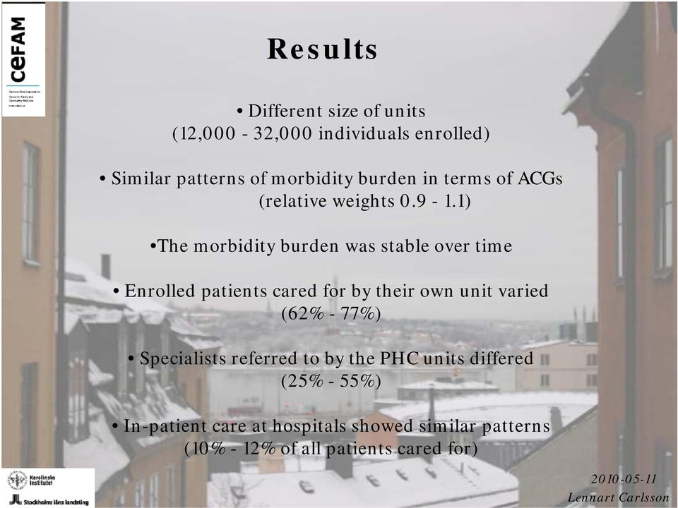 1) The morbidity burden was stable over time Enrolled patients cared for by their own unit varied (62%