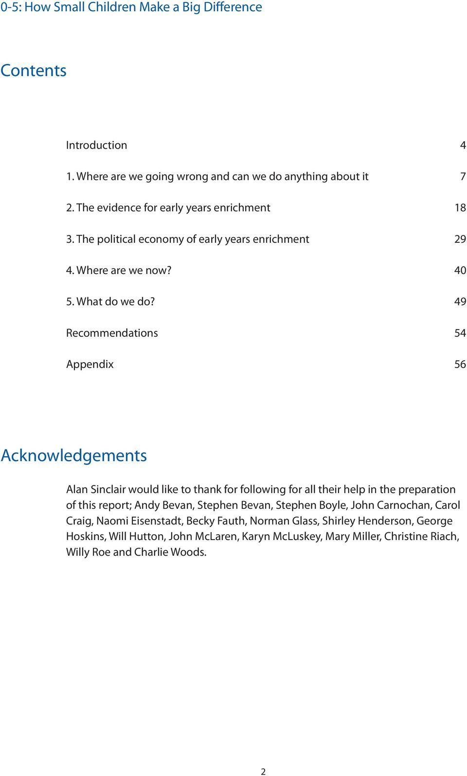 49 Recommendations 54 Appendix 56 Acknowledgements Alan Sinclair would like to thank for following for all their help in the preparation of this report; Andy