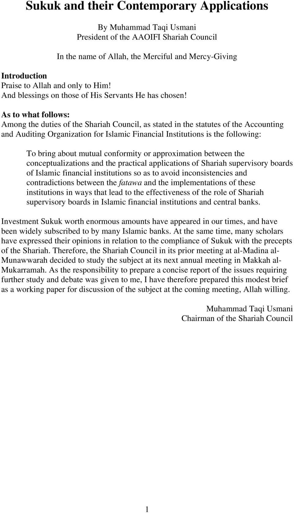 As to what follows: Among the duties of the Shariah Council, as stated in the statutes of the Accounting and Auditing Organization for Islamic Financial Institutions is the following: To bring about