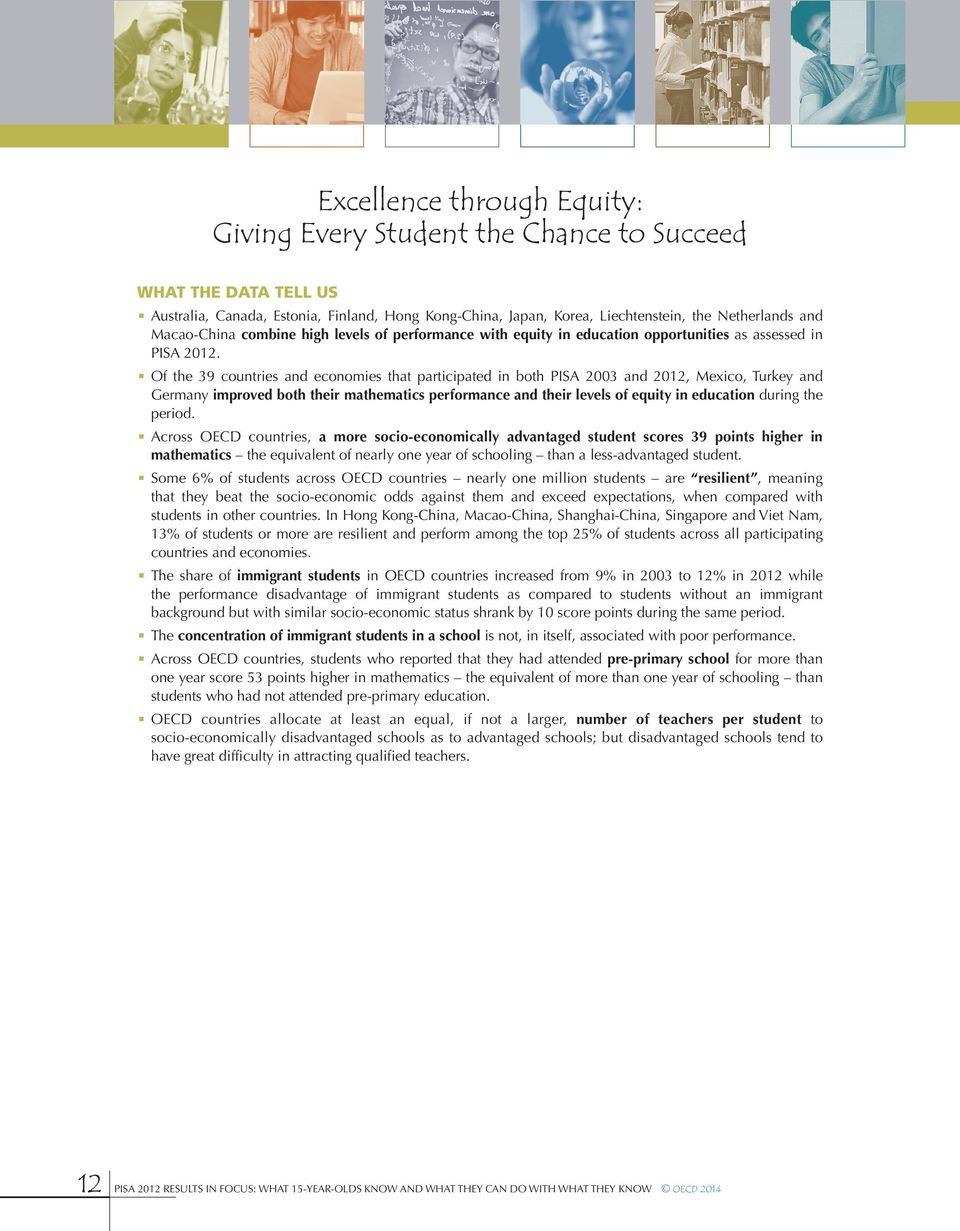 Of the 39 countries and economies that participated in both PISA 2003 and 2012, Mexico, Turkey and Germany improved both their mathematics performance and their levels of equity in education during