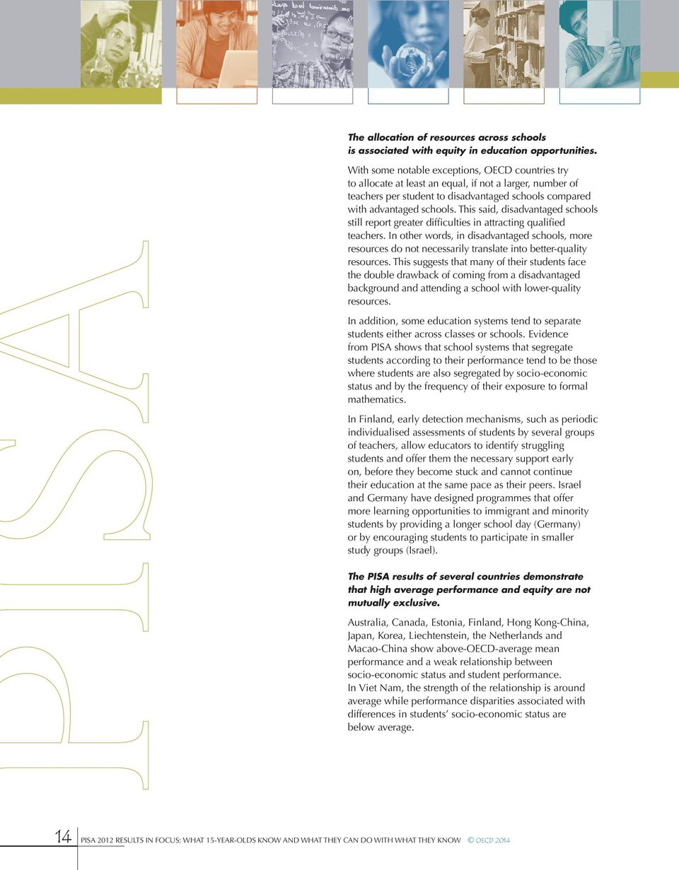 This said, disadvantaged schools still report greater difficulties in attracting qualified teachers.