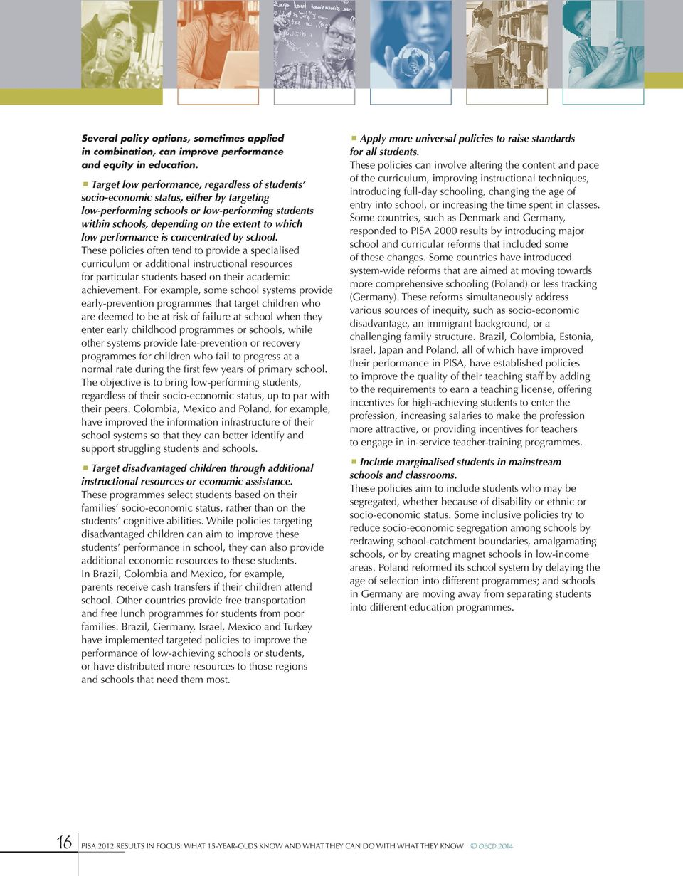 performance is concentrated by school. These policies often tend to provide a specialised curriculum or additional instructional resources for particular students based on their academic achievement.