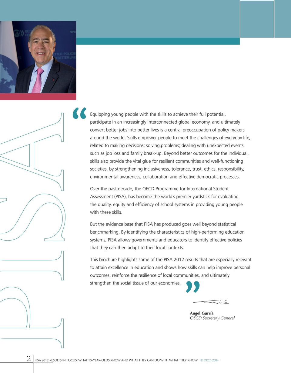 Skills empower people to meet the challenges of everyday life, related to making decisions; solving problems; dealing with unexpected events, such as job loss and family break-up.