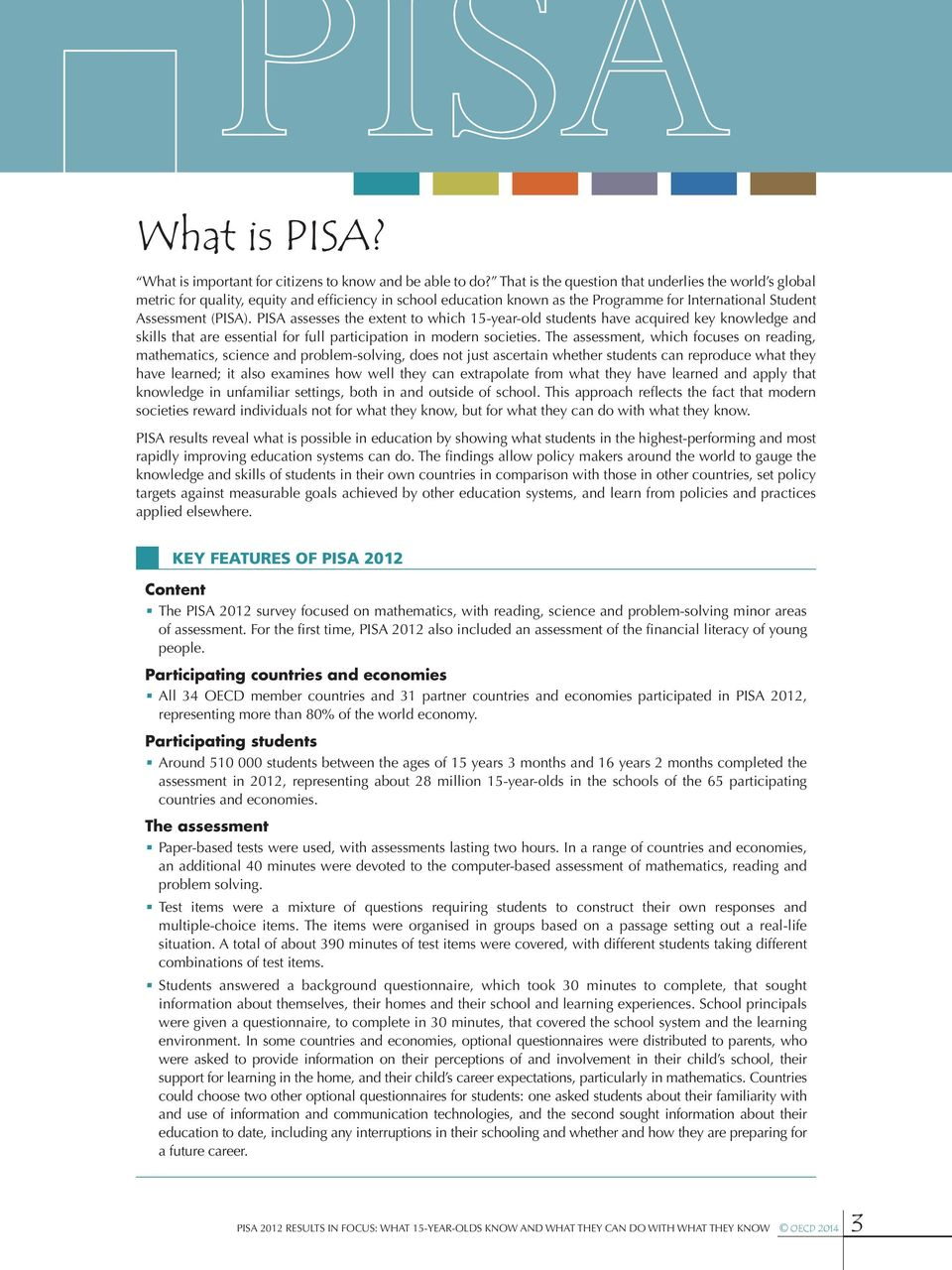 PISA assesses the extent to which 15-year-old students have acquired key knowledge and skills that are essential for full participation in modern societies.