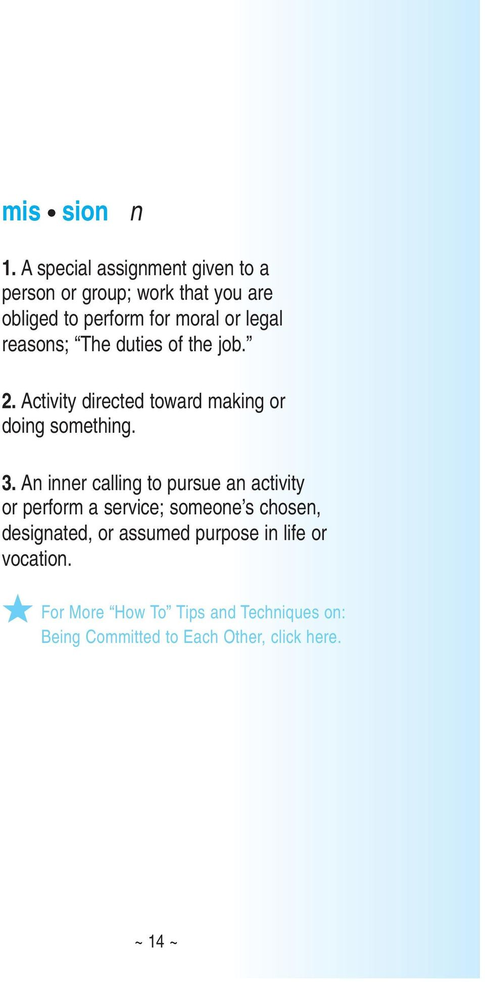 reasons; The duties of the job. 2. Activity directed toward making or doing something. 3.