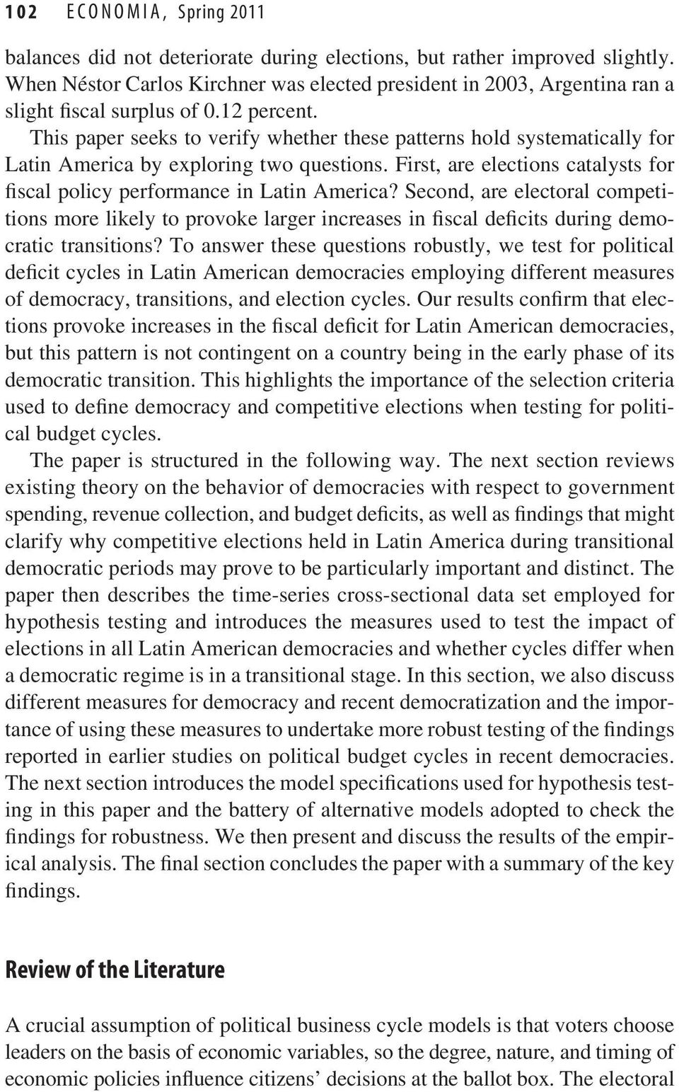 This paper seeks to verify whether these patterns hold systematically for Latin America by exploring two questions. First, are elections catalysts for fiscal policy performance in Latin America?