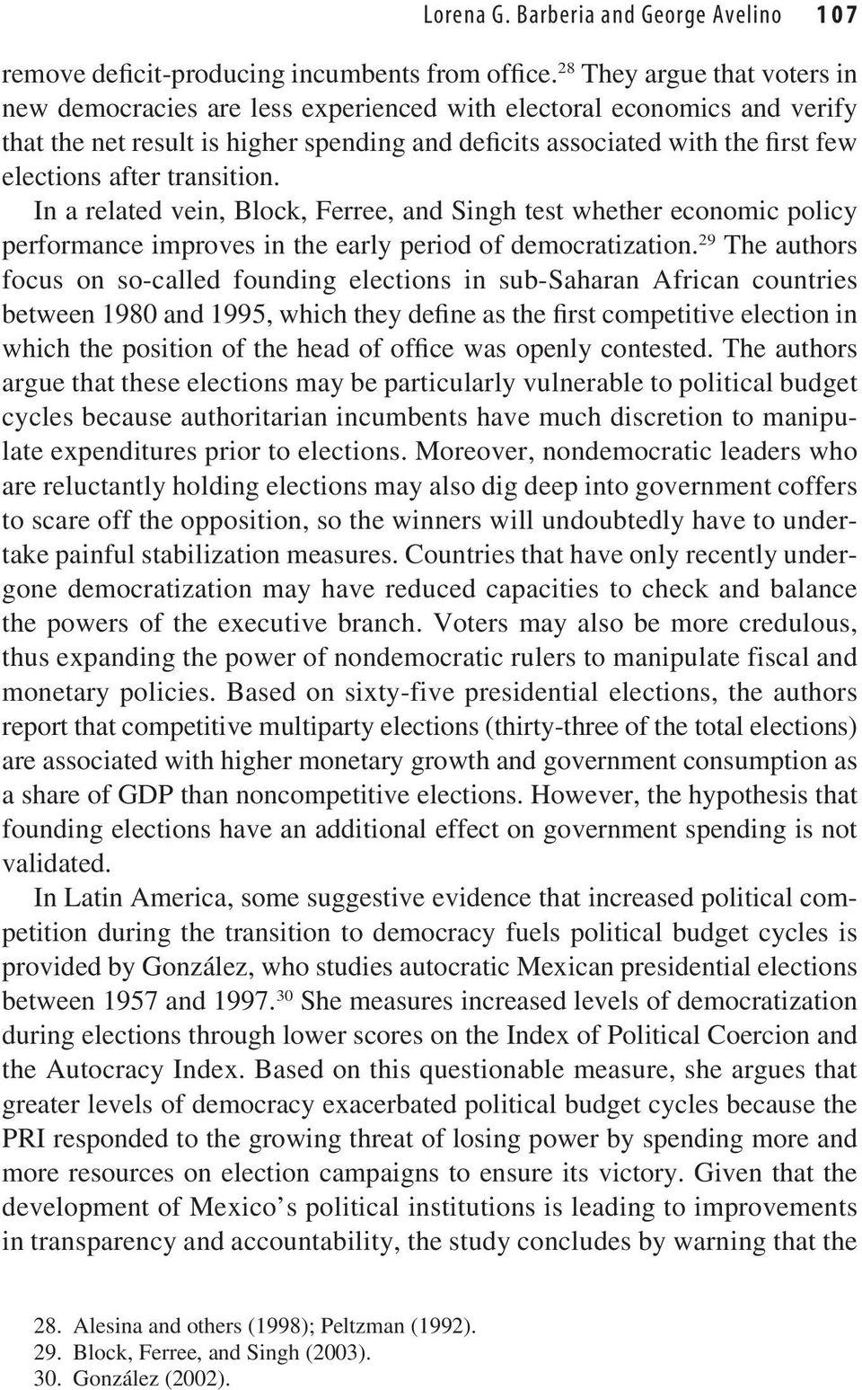 transition. In a related vein, Block, Ferree, and Singh test whether economic policy performance improves in the early period of democratization.