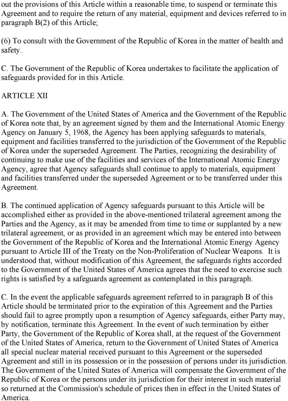 The Government of the Republic of Korea undertakes to facilitate the application of safeguards provided for in this Article. ARTICLE XII A.