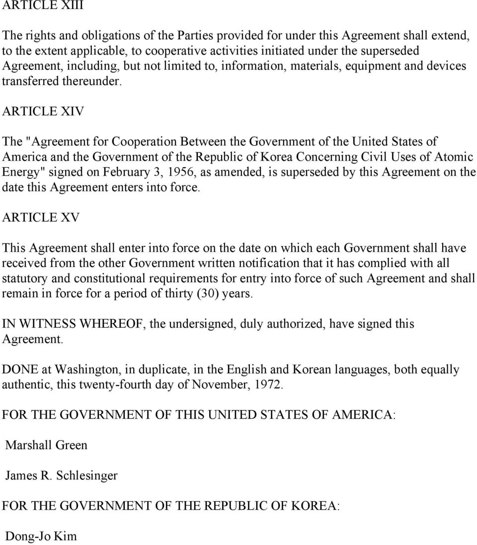 "ARTICLE XIV The ""Agreement for Cooperation Between the Government of the United States of America and the Government of the Republic of Korea Concerning Civil Uses of Atomic Energy"" signed on"