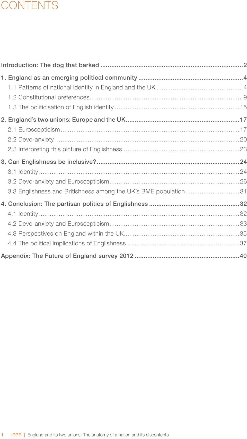 Can Englishness be inclusive?...24 3.1 Identity...24 3.2 Devo-anxiety and Euroscepticism...26 3.3 Englishness and Britishness among the UK s BME population...31 4.