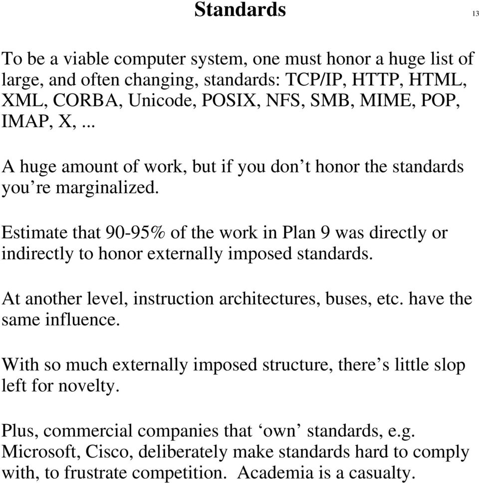 Estimate that 90-95% of the work in Plan 9 was directly or indirectly to honor externally imposed standards. At another level, instruction architectures, buses, etc.