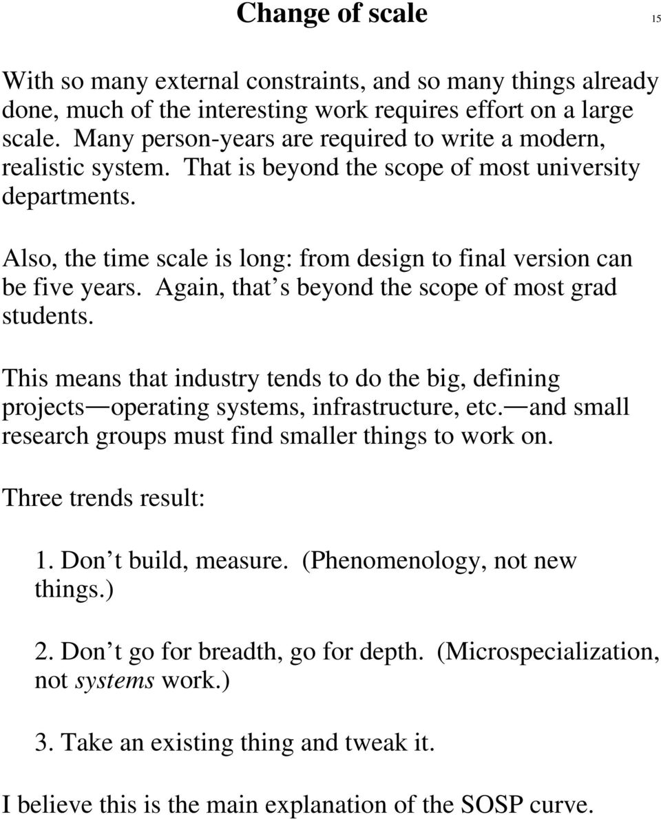 Also, the time scale is long: from design to final version can be five years. Again, that s beyond the scope of most grad students.