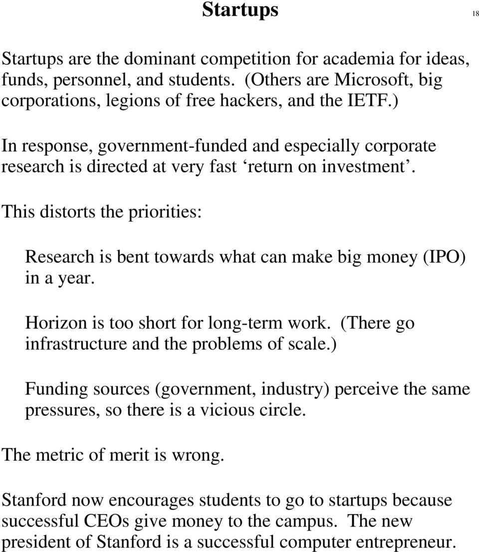 This distorts the priorities: Research is bent towards what can make big money (IPO) in a year. Horizon is too short for long-term work. (There go infrastructure and the problems of scale.