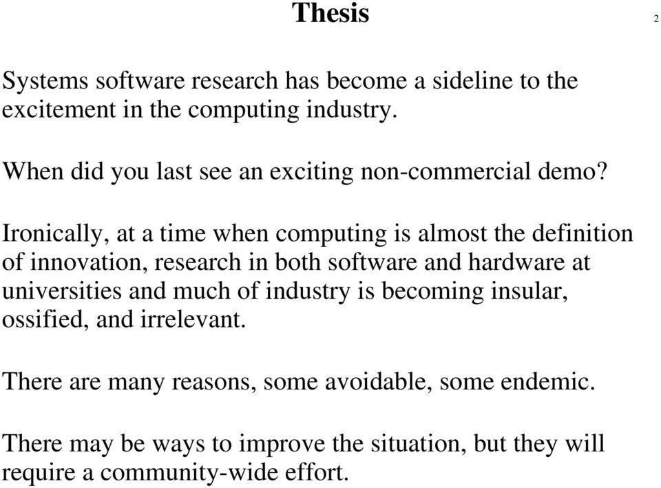 Ironically, at a time when computing is almost the definition of innovation, research in both software and hardware at