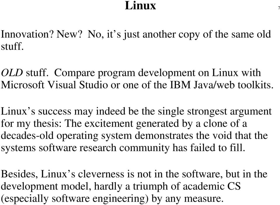 Linux s success may indeed be the single strongest argument for my thesis: The excitement generated by a clone of a decades-old operating system