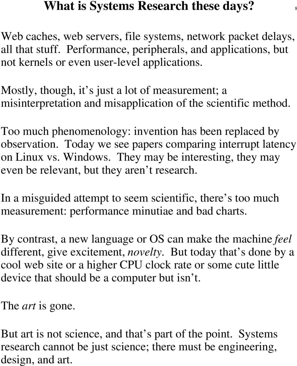 Mostly, though, it s just a lot of measurement; a misinterpretation and misapplication of the scientific method. Too much phenomenology: invention has been replaced by observation.