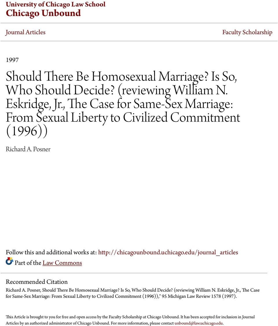 edu/journal_articles Part of the Law Commons Recommended Citation Richard A. Posner, Should There Be Homosexual Marriage? Is So, Who Should Decide? (reviewing William N. Eskridge, Jr.