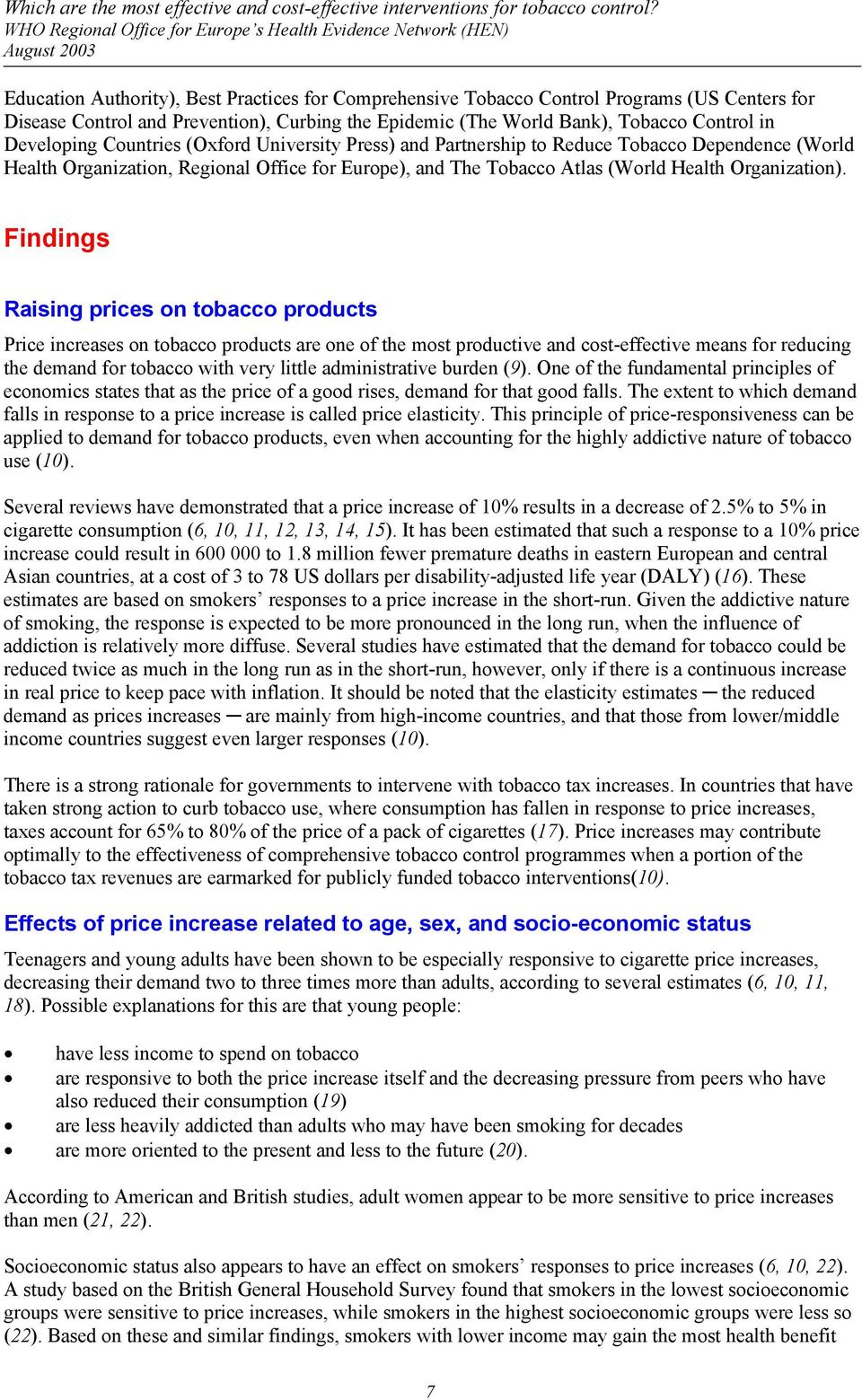 Findings Raising prices on tobacco products Price increases on tobacco products are one of the most productive and cost-effective means for reducing the demand for tobacco with very little