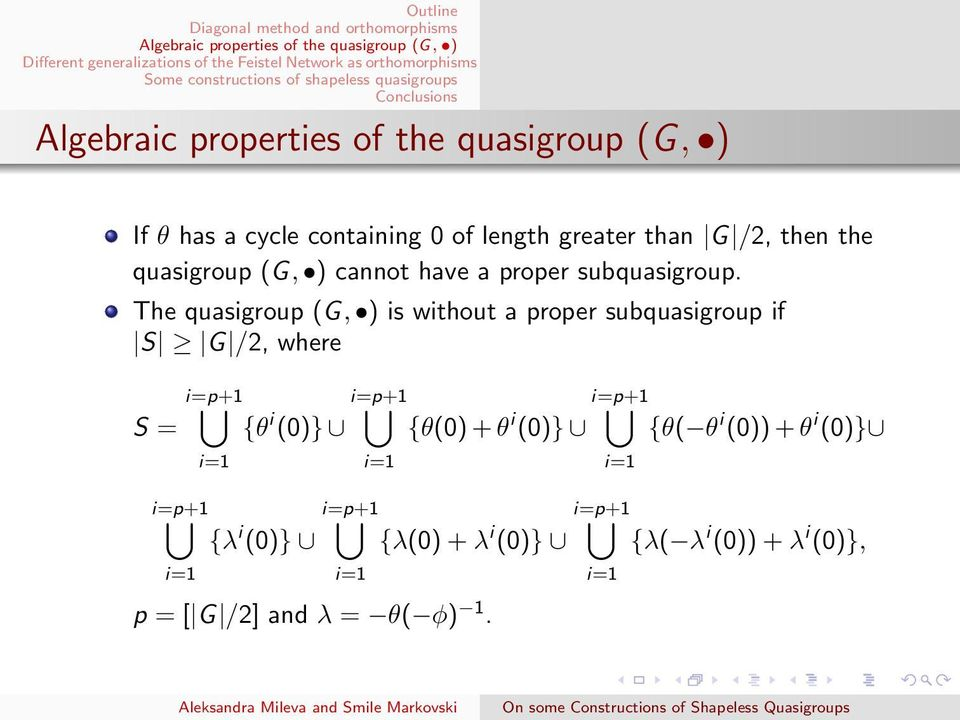 The quasigroup (G, ) is without a proper subquasigroup if S G /2, where S = i=p+1 i=1 i=p+1 i=1