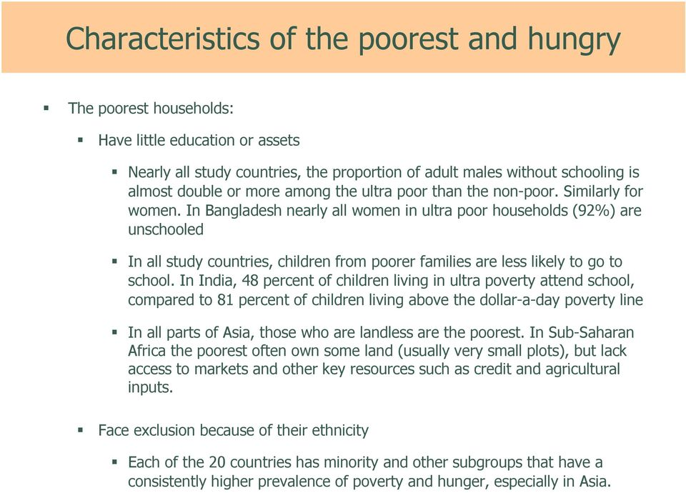In Bangladesh nearly all women in ultra poor households (92%) are unschooled In all study countries, children from poorer families are less likely to go to school.