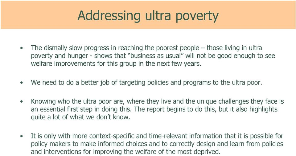 Knowing who the ultra poor are, where they live and the unique challenges they face is an essential first step in doing this.