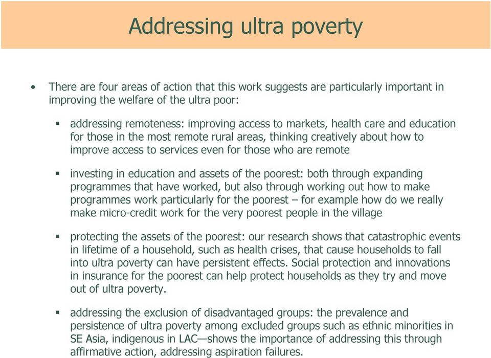 assets of the poorest: both through expanding programmes that have worked, but also through working out how to make programmes work particularly for the poorest for example how do we really make