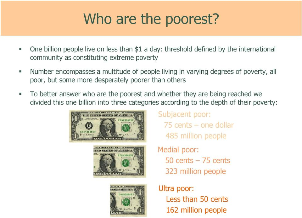 multitude of people living in varying degrees of poverty, all poor, but some more desperately poorer than others To better answer who are the poorest