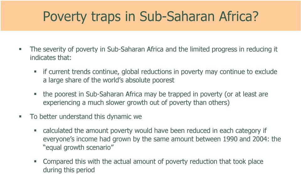 share of the world s absolute poorest the poorest in Sub-Saharan Africa may be trapped in poverty (or at least are experiencing a much slower growth out of poverty than others) To better