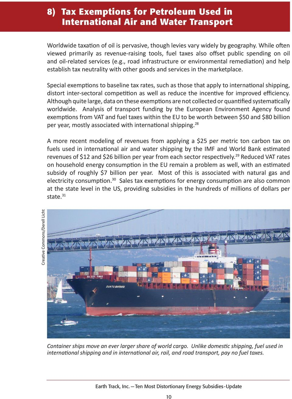 Special exemptions to baseline tax rates, such as those that apply to international shipping, distort inter-sectoral competition as well as reduce the incentive for improved efficiency.