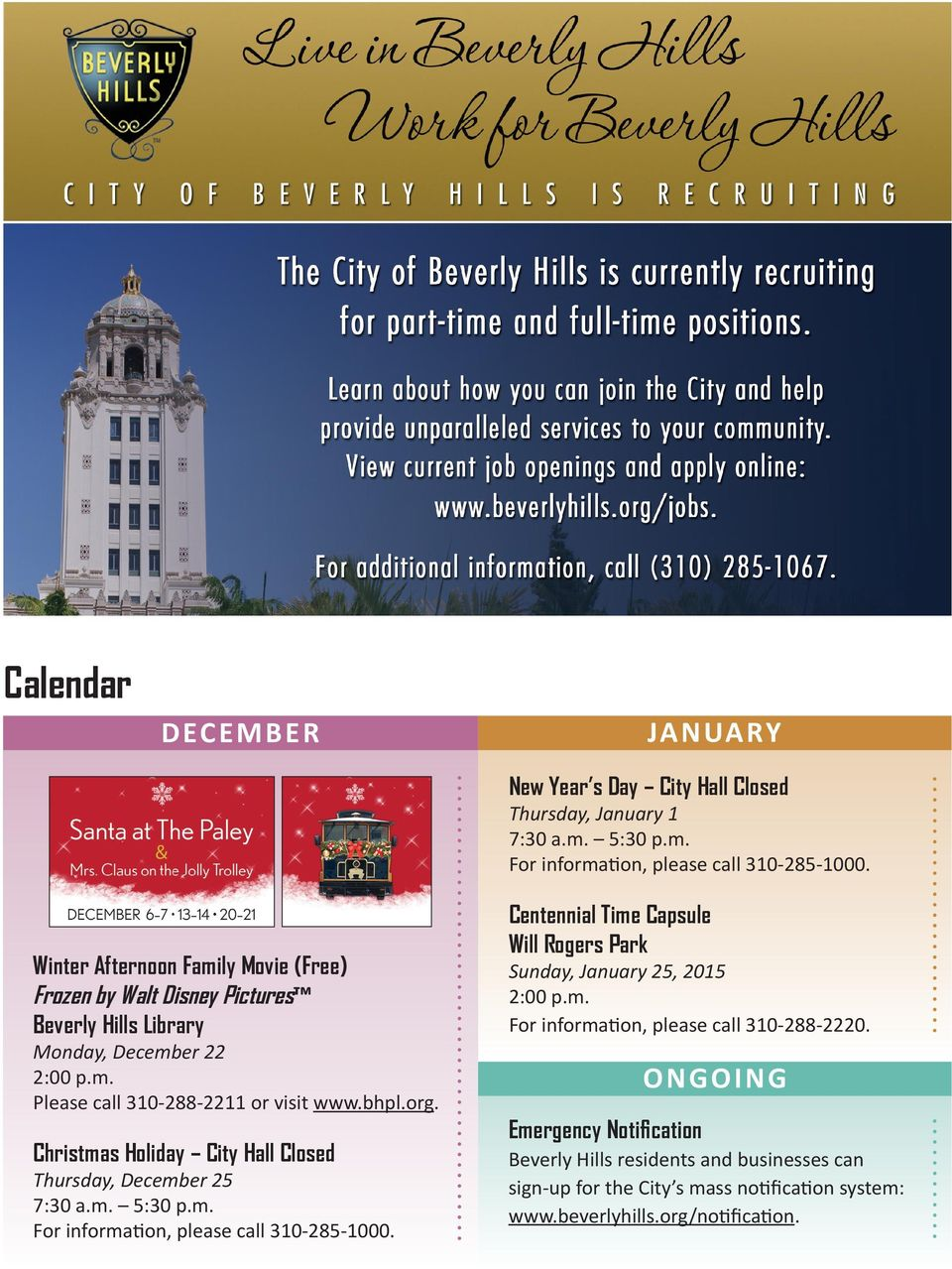 Christmas Holiday City Hall Closed Thursday, December 25 7:30 a.m. 5:30 p.m. For information, please call 310-285-1000.