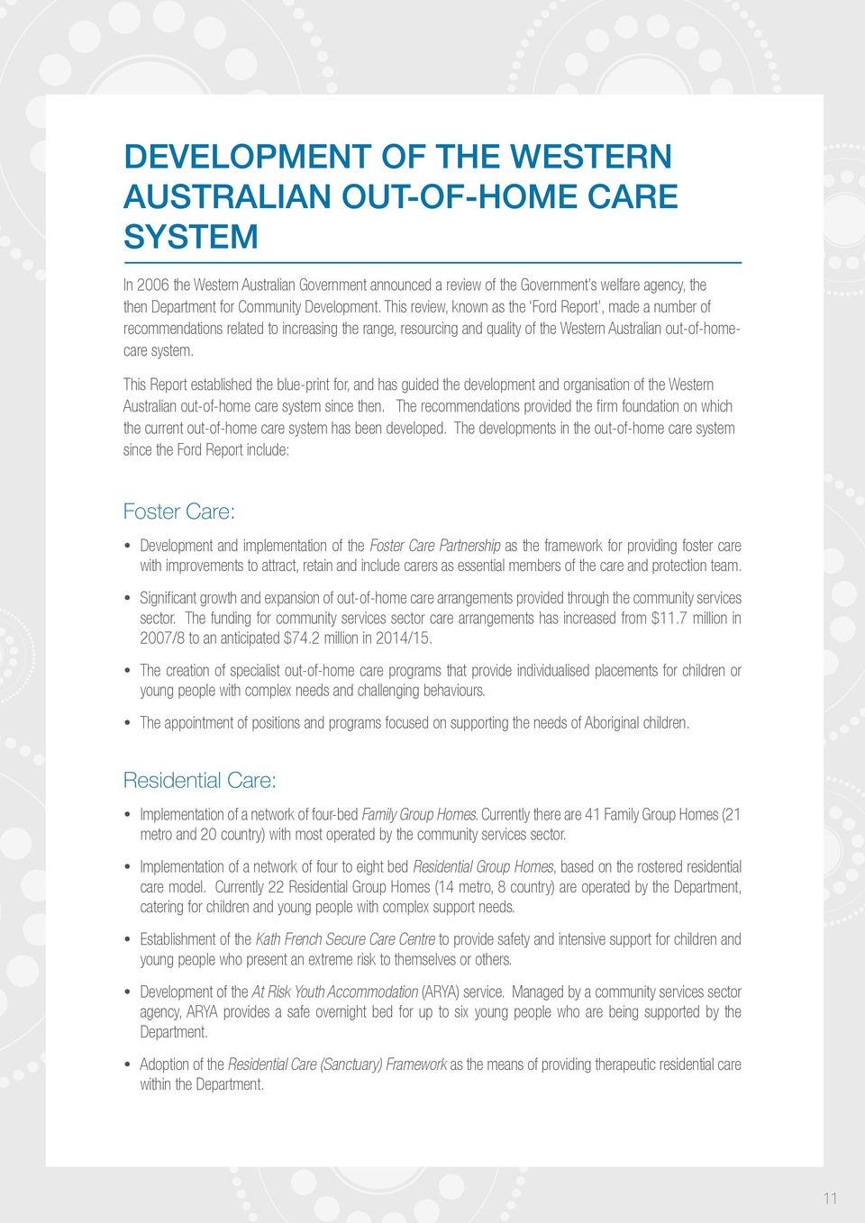 This Report established the blue-print for, and has guided the development and organisation of the Western Australian out-of-home care system since then.