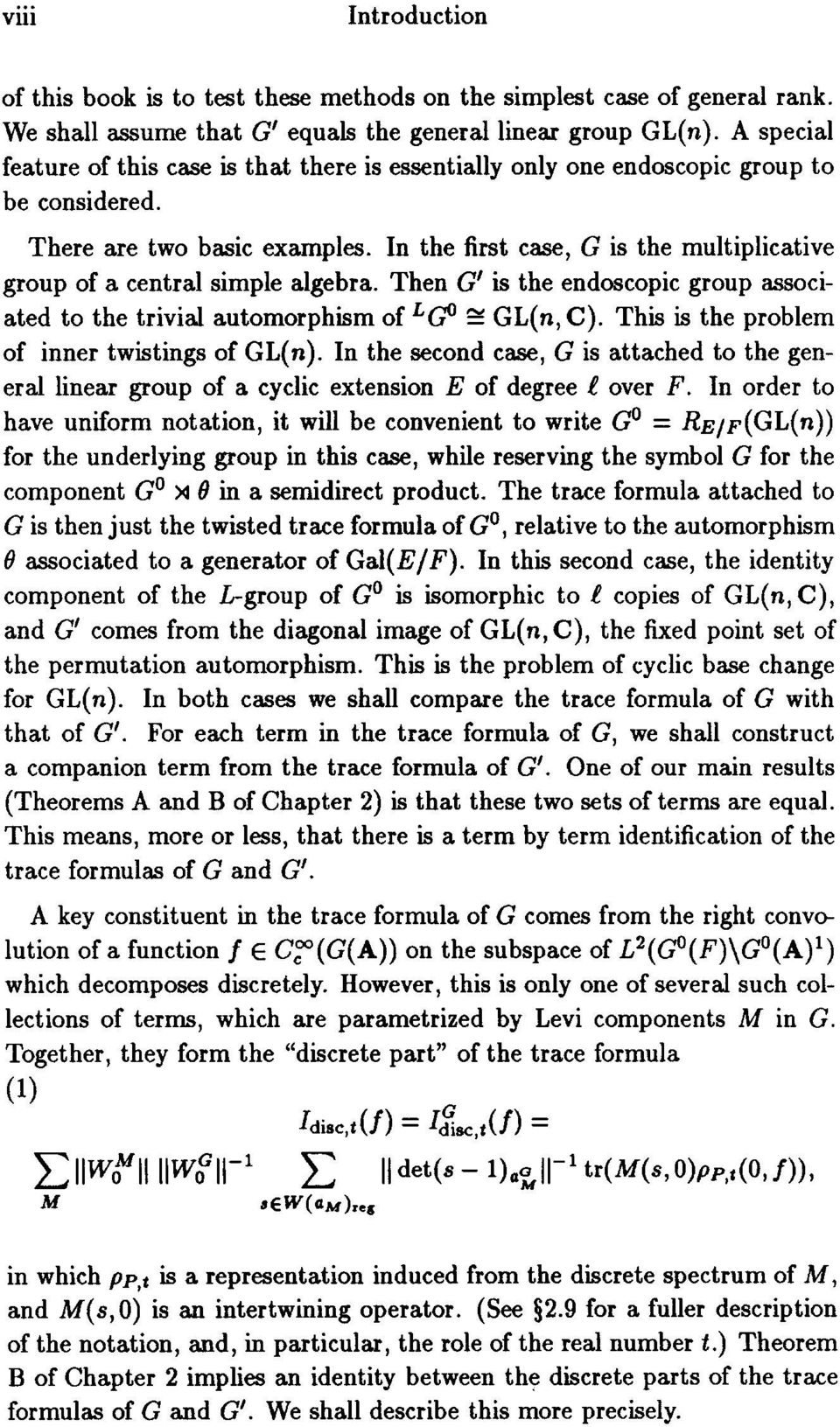 In the first case, G is the multiplicative group of a central simple algebra. Then G' is the endoscopic group associated to the trivial automorphism of LGO GL(n, C).
