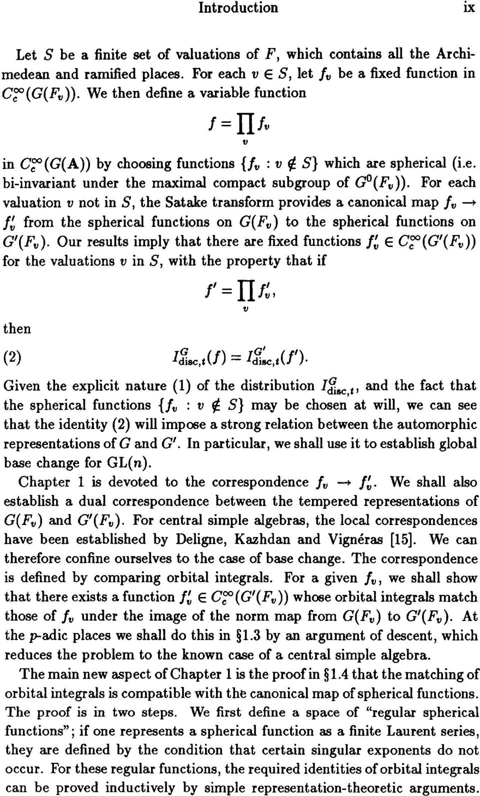 For each valuation v not in S, the Satake transform provides a canonical map fa -- f' from the spherical functions on G(F.) to the spherical functions on G'(F,).