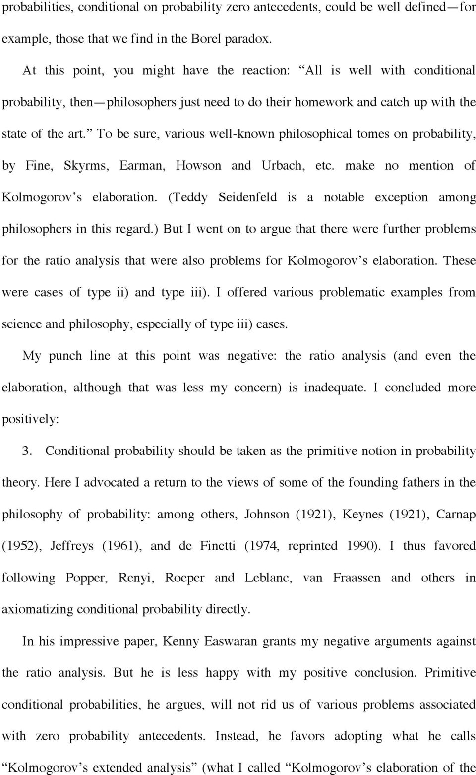 To be sure, various well-known philosophical tomes on probability, by Fine, Skyrms, Earman, Howson and Urbach, etc. make no mention of Kolmogorov s elaboration.