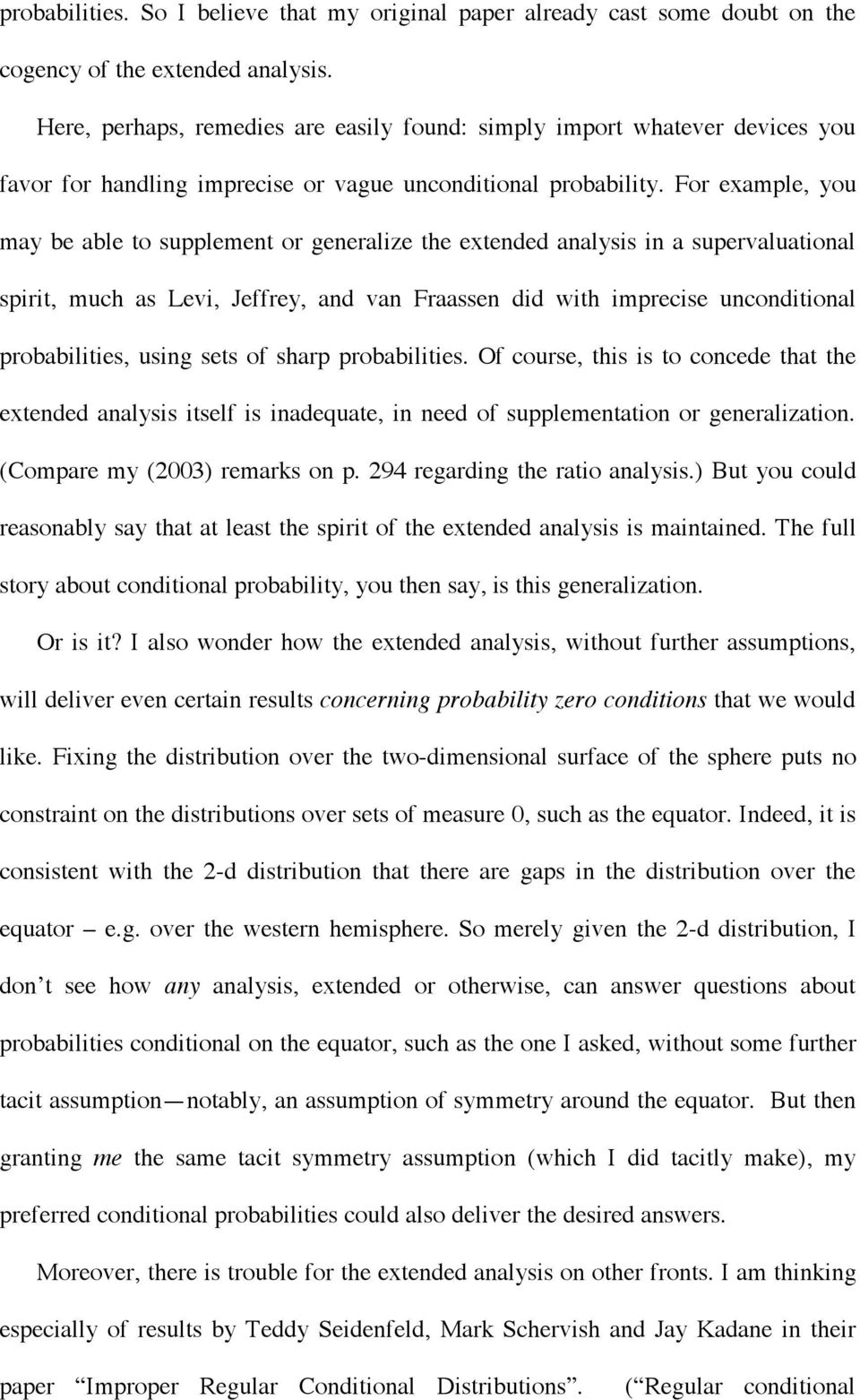For example, you may be able to supplement or generalize the extended analysis in a supervaluational spirit, much as Levi, Jeffrey, and van Fraassen did with imprecise unconditional probabilities,