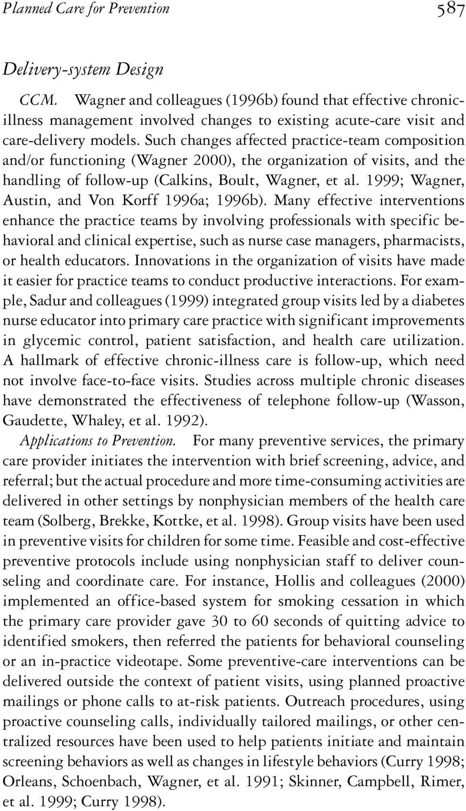 Such changes affected practice-team composition and/or functioning (Wagner 2000), the organization of visits, and the handling of follow-up (Calkins, Boult, Wagner, et al.