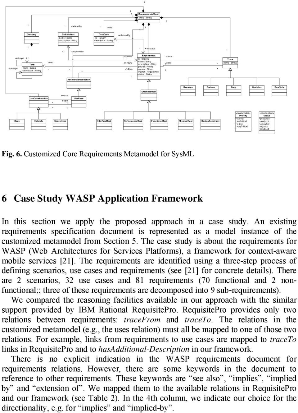 The case study is about the requirements for WASP (Web Architectures for Services Platforms), a framework for context-aware mobile services [21].
