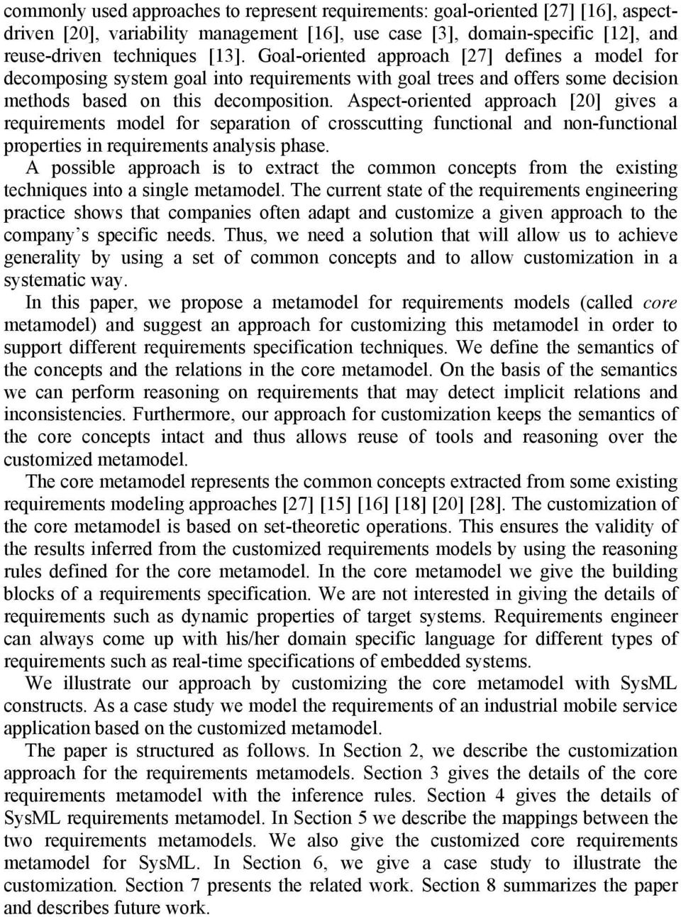 Aspect-oriented approach [20] gives a requirements model for separation of crosscutting functional and non-functional properties in requirements analysis phase.