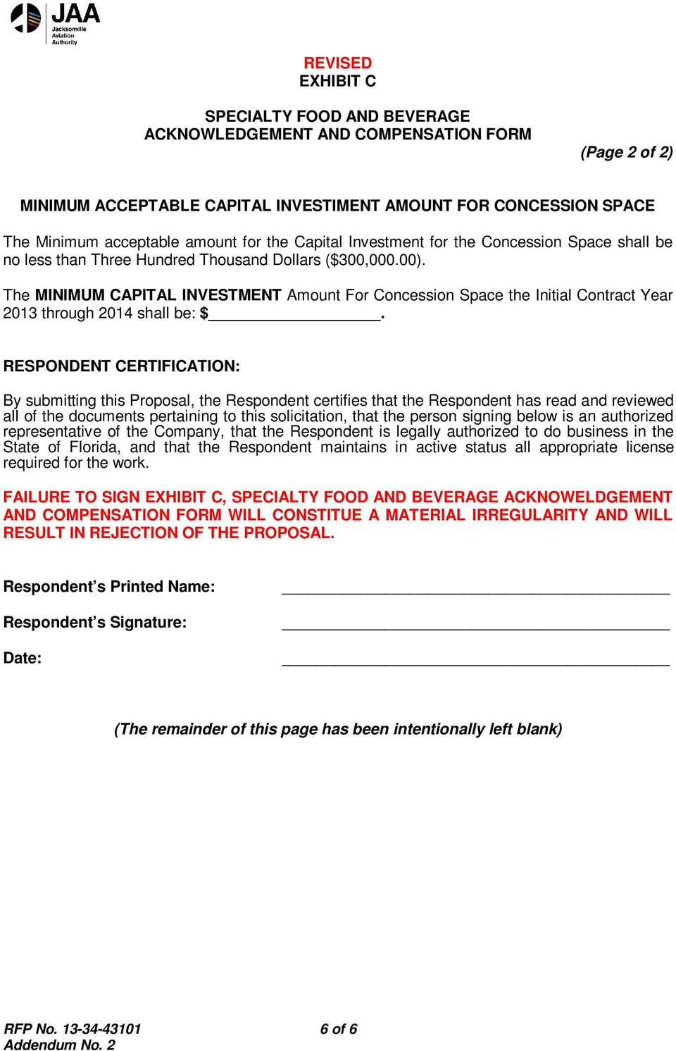 The MINIMUM CAPITAL INVESTMENT Amount For Concession Space the Initial Contract Year 2013 through 2014 shall be: $.