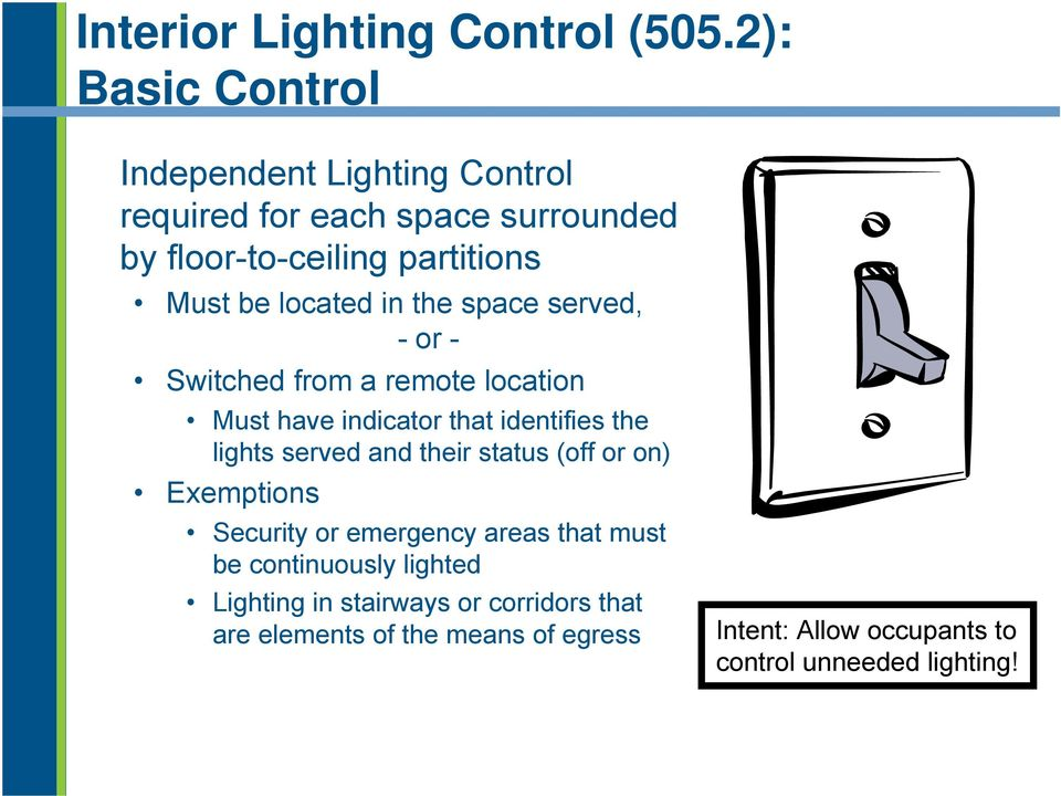 located in the space served, -or- Switched from a remote location Must have indicator that identifies the lights served and