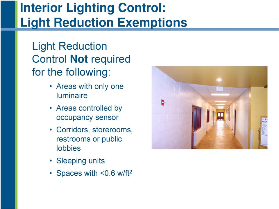 one luminaire Areas controlled by occupancy sensor Corridors,