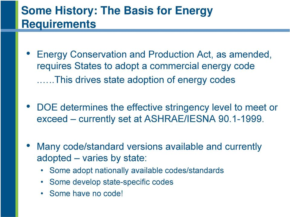 ..this drives state adoption of energy codes DOE determines the effective stringency level to meet or exceed currently