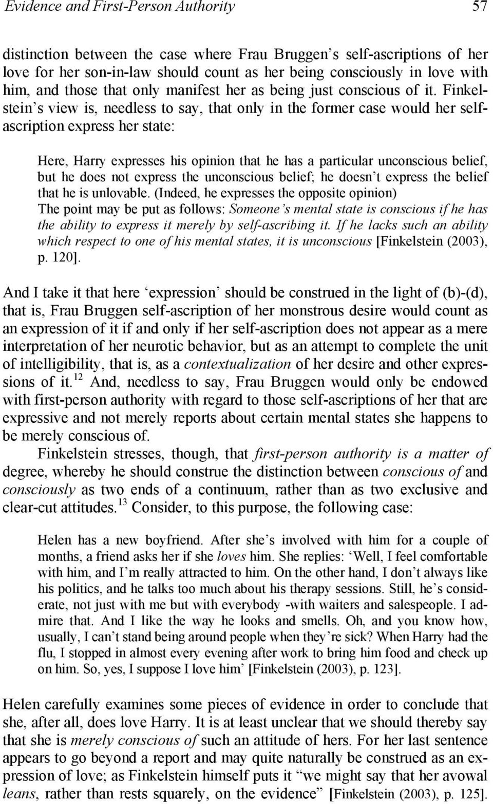 Finkelstein s view is, needless to say, that only in the former case would her selfascription express her state: Here, Harry expresses his opinion that he has a particular unconscious belief, but he
